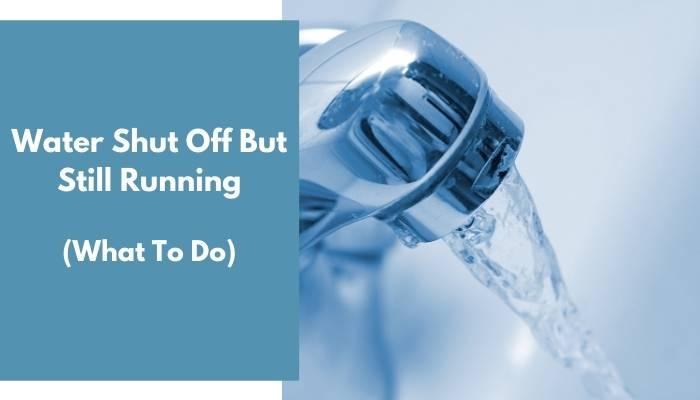 Water Shut Off But Still Running